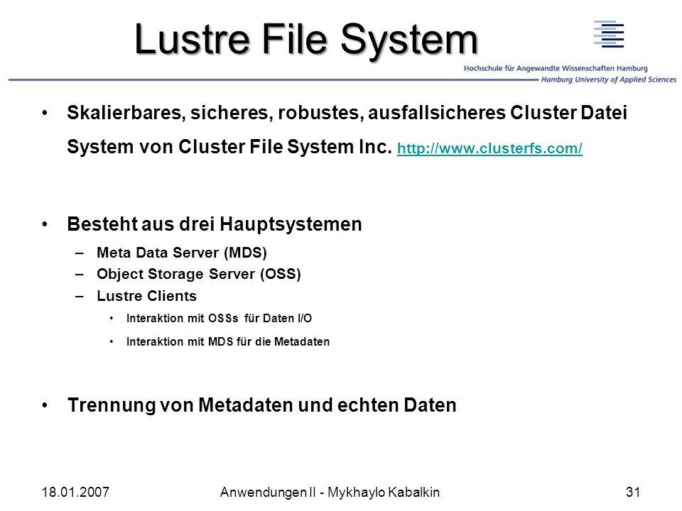 Lustre File System Skalierbares, sicheres, robustes, ausfallsicheres Cluster Datei System von Cluster File System Inc. http://www.clusterfs.com/ http: