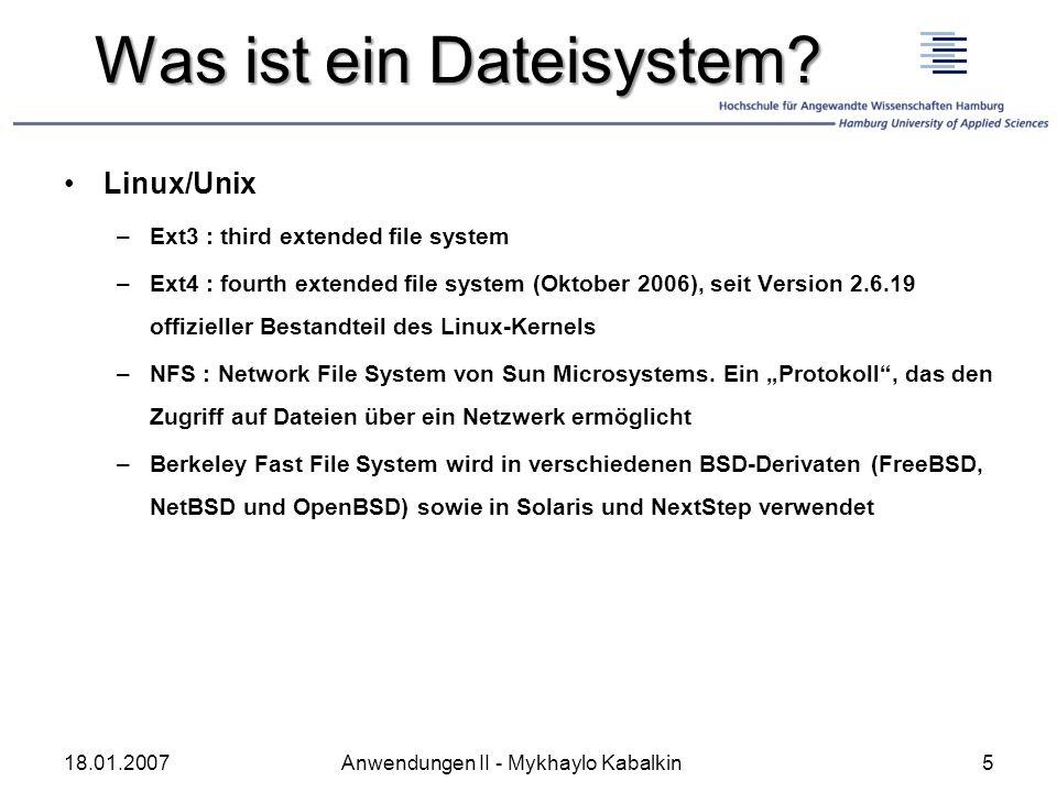 Was ist ein Dateisystem? Linux/Unix –Ext3 : third extended file system –Ext4 : fourth extended file system (Oktober 2006), seit Version 2.6.19 offizie