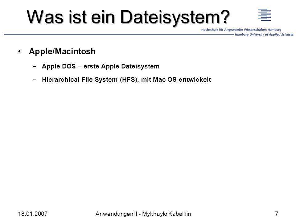 Was ist ein Dateisystem? Apple/Macintosh –Apple DOS – erste Apple Dateisystem –Hierarchical File System (HFS), mit Mac OS entwickelt 18.01.20077Anwend