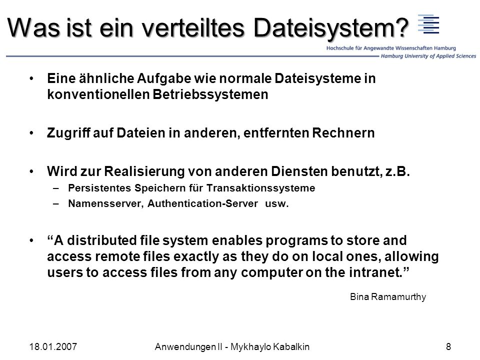 Was ist ein verteiltes Dateisystem? 18.01.20078Anwendungen II - Mykhaylo Kabalkin Eine ähnliche Aufgabe wie normale Dateisysteme in konventionellen Be