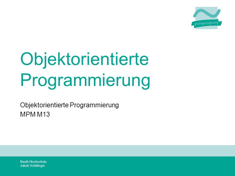 Beuth Hochschule Jakob Schillinger Objektorientierte Programmierung MPM M13