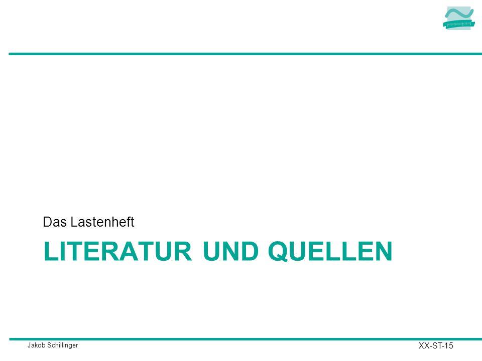Jakob Schillinger LITERATUR UND QUELLEN Das Lastenheft XX-ST-15