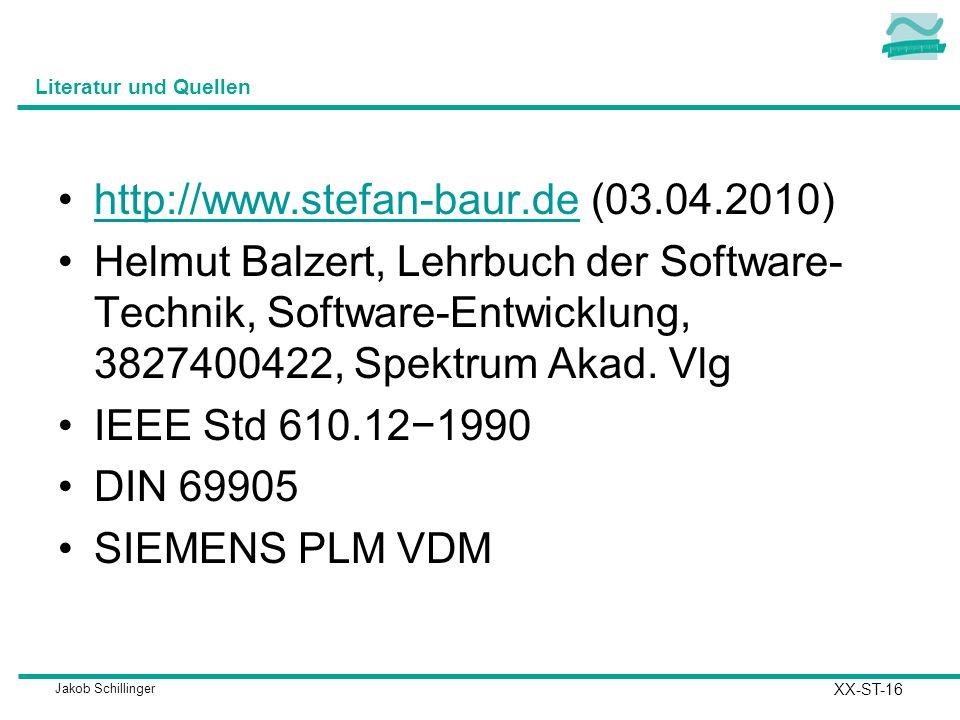 Jakob Schillinger Literatur und Quellen http://www.stefan-baur.de (03.04.2010)http://www.stefan-baur.de Helmut Balzert, Lehrbuch der Software- Technik
