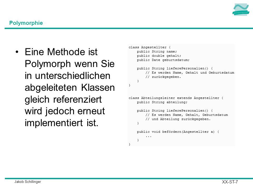 Jakob Schillinger Polymorphie Eine Methode ist Polymorph wenn Sie in unterschiedlichen abgeleiteten Klassen gleich referenziert wird jedoch erneut imp