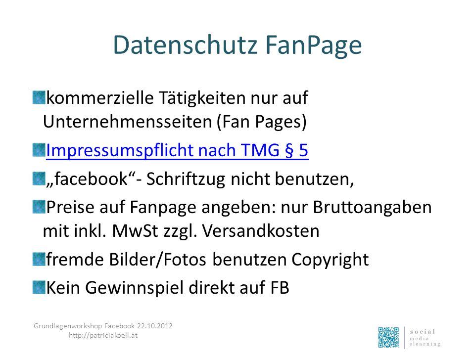 Datenschutz FanPage kommerzielle Tätigkeiten nur auf Unternehmensseiten (Fan Pages) Impressumspflicht nach TMG § 5 facebook- Schriftzug nicht benutzen