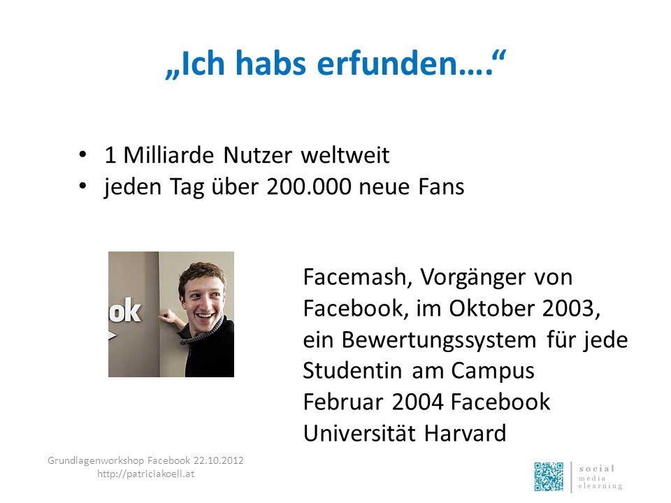 Ich habs erfunden…. 1 Milliarde Nutzer weltweit jeden Tag über 200.000 neue Fans Facemash, Vorgänger von Facebook, im Oktober 2003, ein Bewertungssyst
