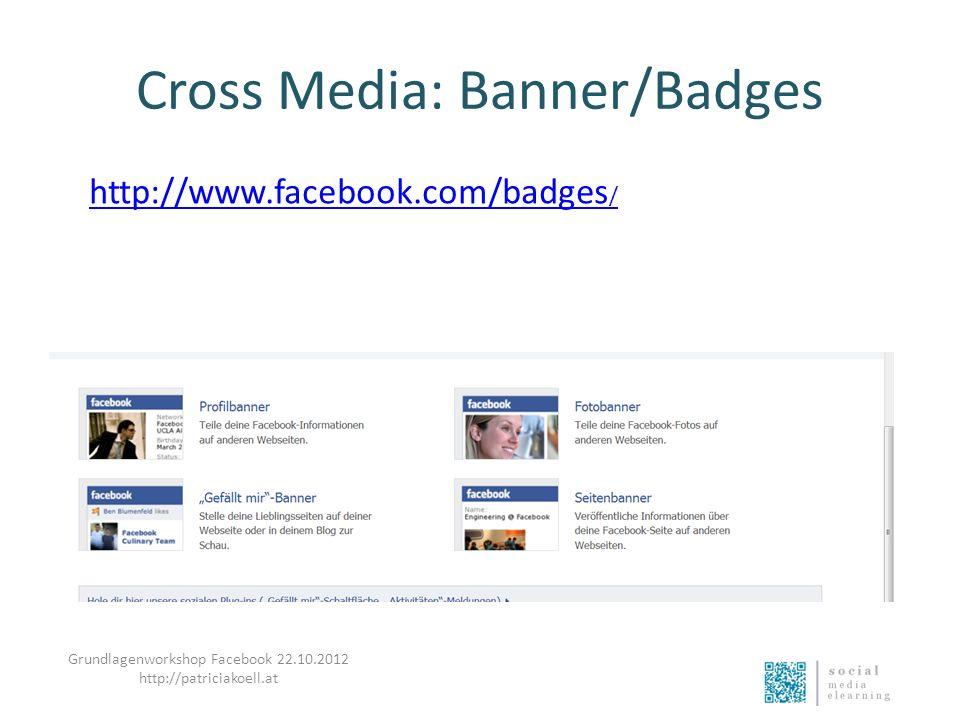 Cross Media: Banner/Badges http://www.facebook.com/badges / Grundlagenworkshop Facebook 22.10.2012 http://patriciakoell.at