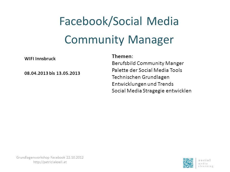 Facebook/Social Media Community Manager WIFI Innsbruck 08.04.2013 bis 13.05.2013 Themen: Berufsbild Community Manger Palette der Social Media Tools Te