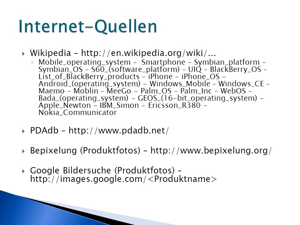 Wikipedia – http://en.wikipedia.org/wiki/... Mobile_operating_system – Smartphone – Symbian_platform – Symbian_OS – S60_(software_platform) – UIQ – Bl