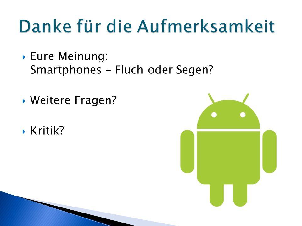 Eure Meinung: Smartphones – Fluch oder Segen? Weitere Fragen? Kritik?