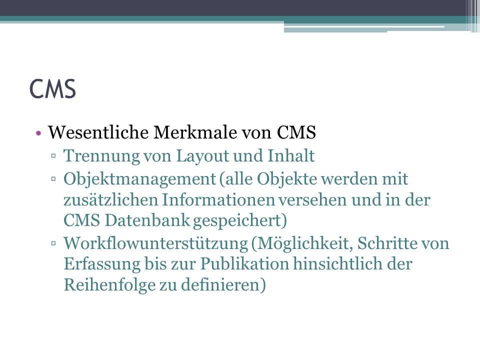CMS Wesentliche Merkmale von CMS Trennung von Layout und Inhalt Objektmanagement (alle Objekte werden mit zusätzlichen Informationen versehen und in d
