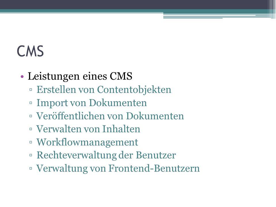 CMS Leistungen eines CMS Erstellen von Contentobjekten Import von Dokumenten Veröffentlichen von Dokumenten Verwalten von Inhalten Workflowmanagement