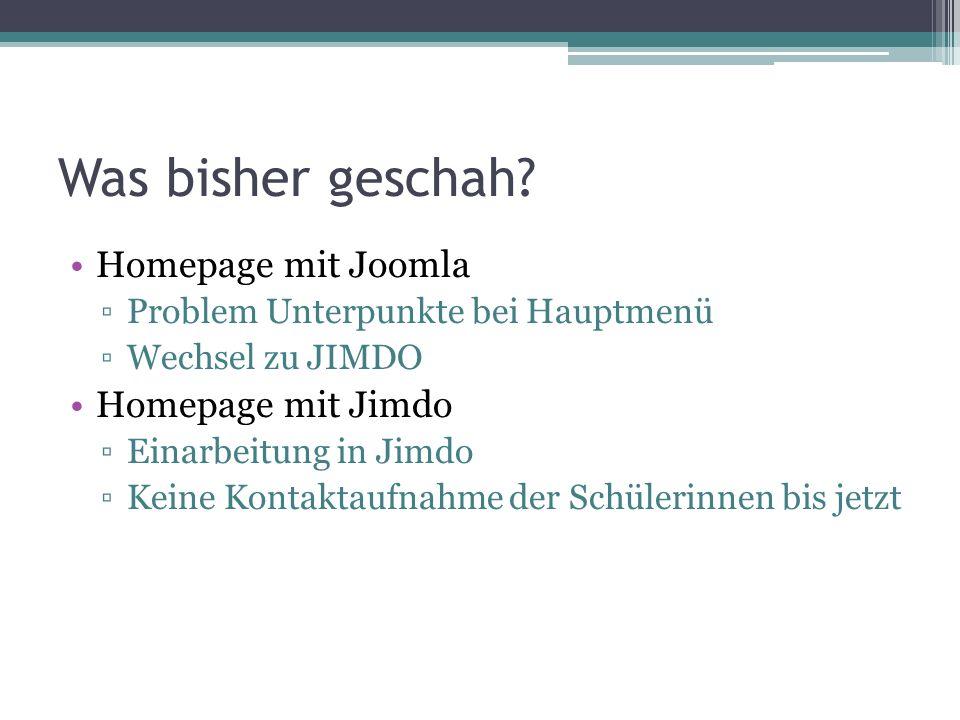 Was bisher geschah? Homepage mit Joomla Problem Unterpunkte bei Hauptmenü Wechsel zu JIMDO Homepage mit Jimdo Einarbeitung in Jimdo Keine Kontaktaufna