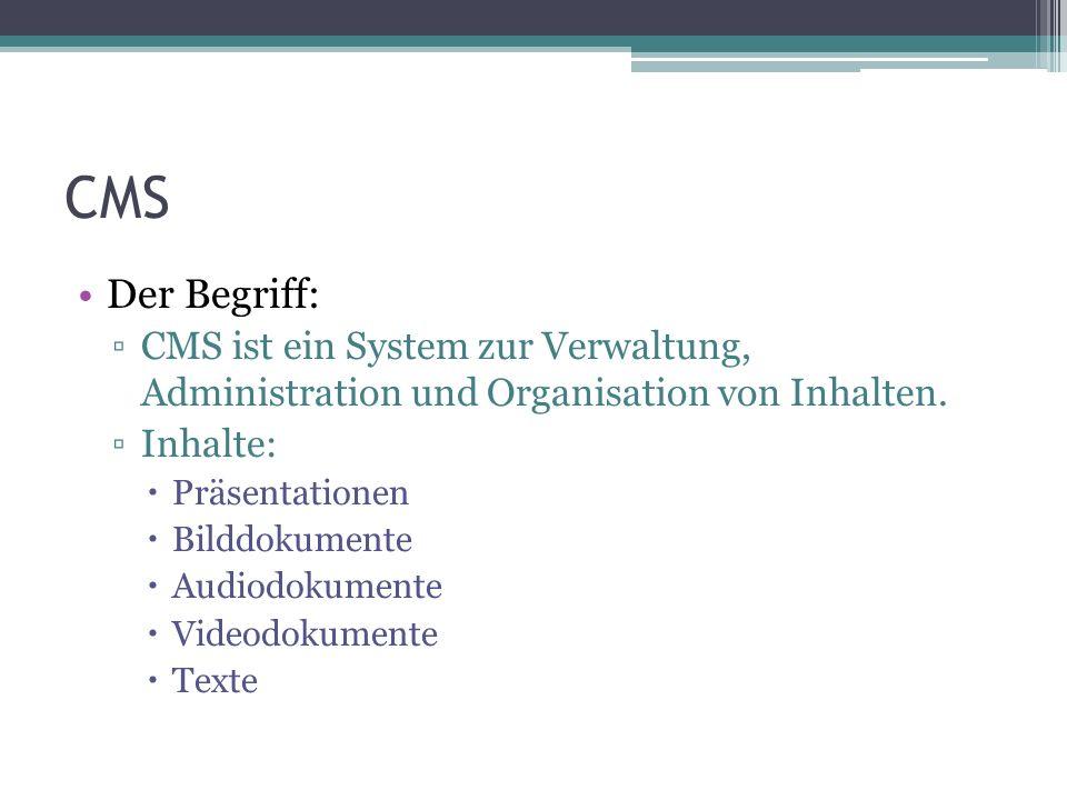 CMS Der Begriff: CMS ist ein System zur Verwaltung, Administration und Organisation von Inhalten. Inhalte: Präsentationen Bilddokumente Audiodokumente
