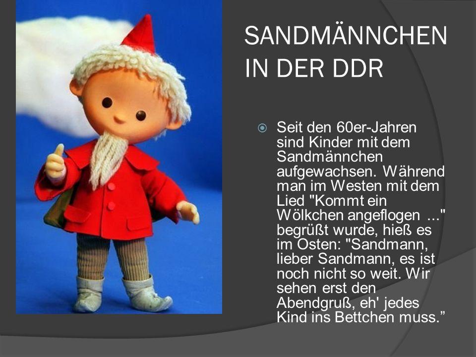 SANDMÄNNCHEN IN DER DDR Seit den 60er-Jahren sind Kinder mit dem Sandmännchen aufgewachsen. Während man im Westen mit dem Lied
