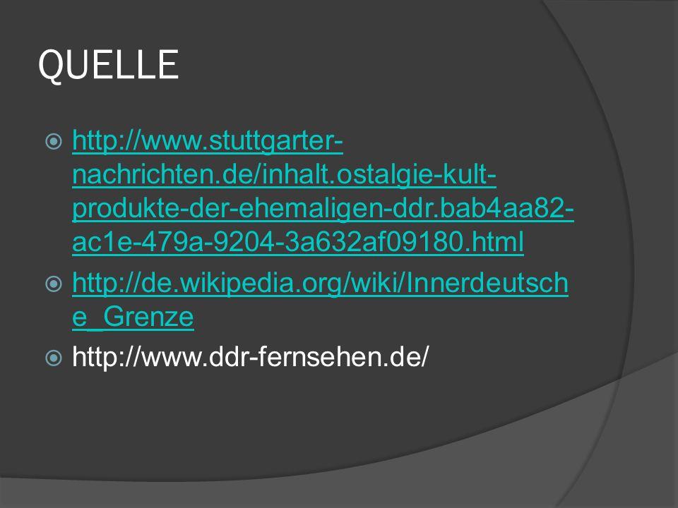 QUELLE http://www.stuttgarter- nachrichten.de/inhalt.ostalgie-kult- produkte-der-ehemaligen-ddr.bab4aa82- ac1e-479a-9204-3a632af09180.html http://www.