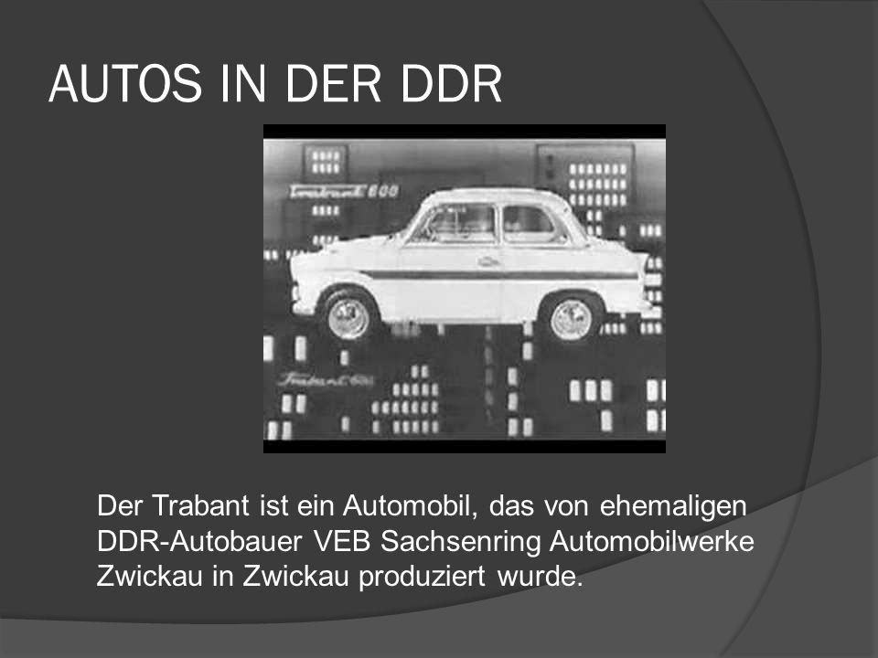 AUTOS IN DER DDR Der Trabant ist ein Automobil, das von ehemaligen DDR-Autobauer VEB Sachsenring Automobilwerke Zwickau in Zwickau produziert wurde.
