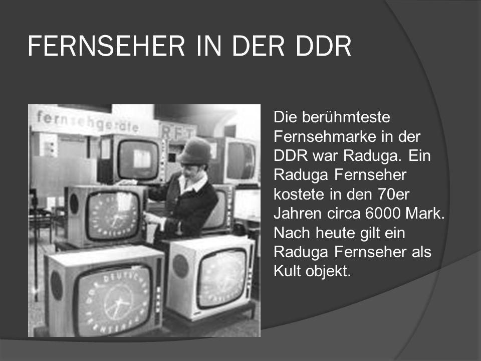 FERNSEHER IN DER DDR Die berühmteste Fernsehmarke in der DDR war Raduga. Ein Raduga Fernseher kostete in den 70er Jahren circa 6000 Mark. Nach heute g