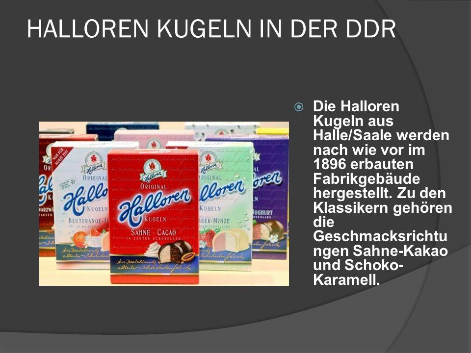 HALLOREN KUGELN IN DER DDR Die Halloren Kugeln aus Halle/Saale werden nach wie vor im 1896 erbauten Fabrikgebäude hergestellt. Zu den Klassikern gehör