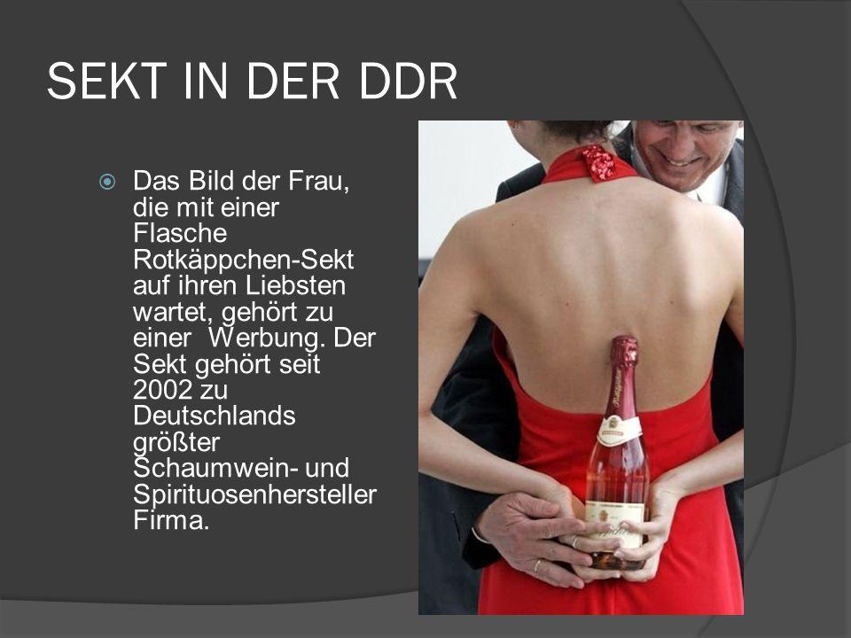SEKT IN DER DDR Das Bild der Frau, die mit einer Flasche Rotkäppchen-Sekt auf ihren Liebsten wartet, gehört zu einer Werbung. Der Sekt gehört seit 200