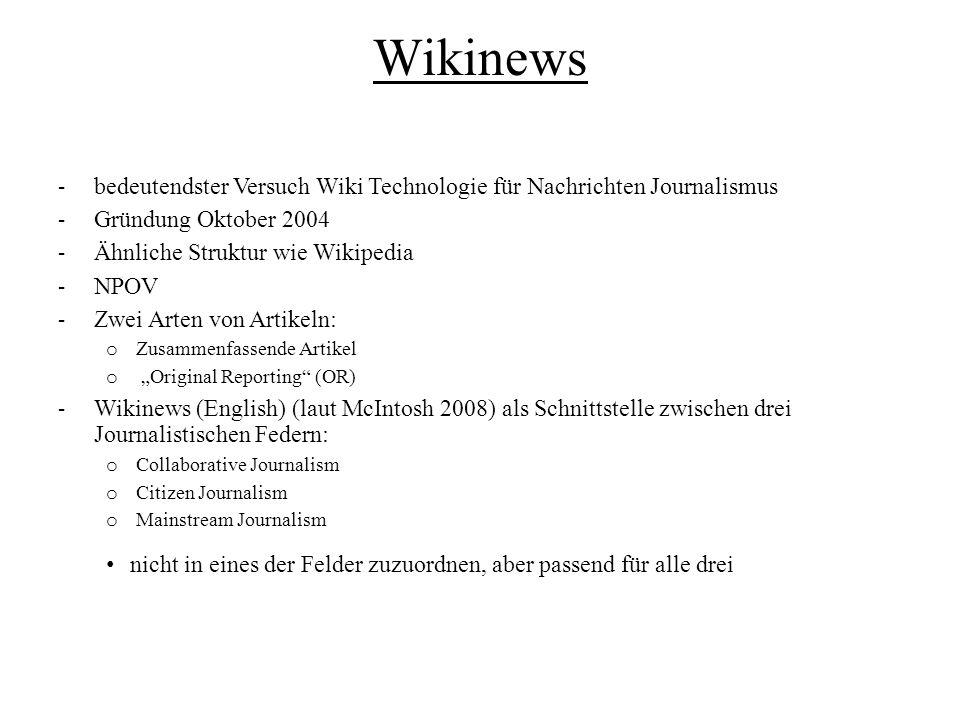 Wikinews - bedeutendster Versuch Wiki Technologie für Nachrichten Journalismus - Gründung Oktober 2004 - Ähnliche Struktur wie Wikipedia - NPOV - Zwei