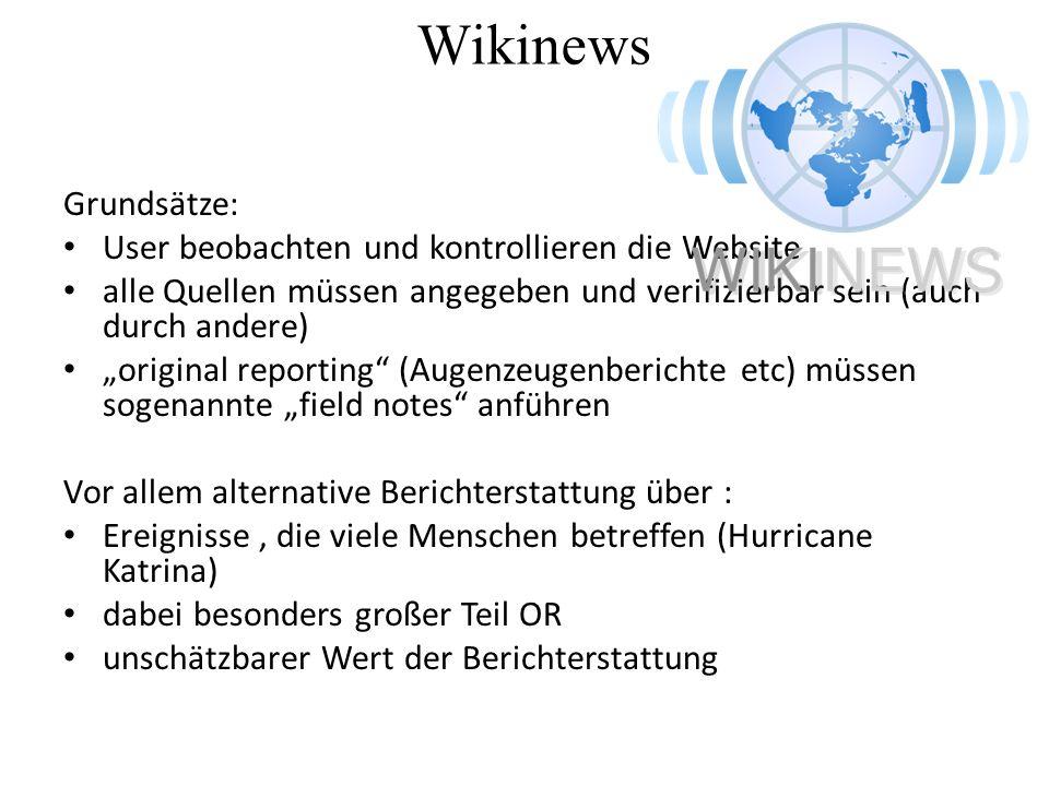 Wikinews Grundsätze: User beobachten und kontrollieren die Website alle Quellen müssen angegeben und verifizierbar sein (auch durch andere) original r