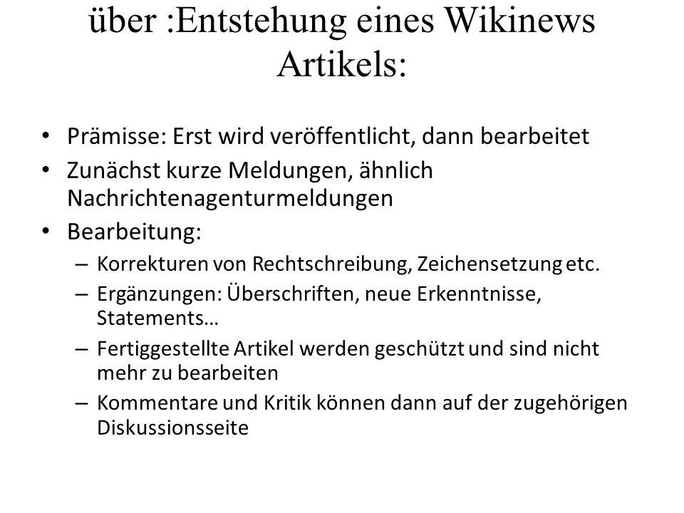 Vor allem alternative Berichterstattung über :Entstehung eines Wikinews Artikels: Prämisse: Erst wird veröffentlicht, dann bearbeitet Zunächst kurze M