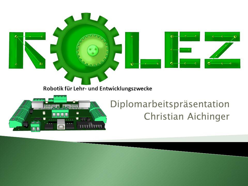 Robotik für Lehr- und Entwicklungszwecke Diplomarbeitspräsentation Christian Aichinger