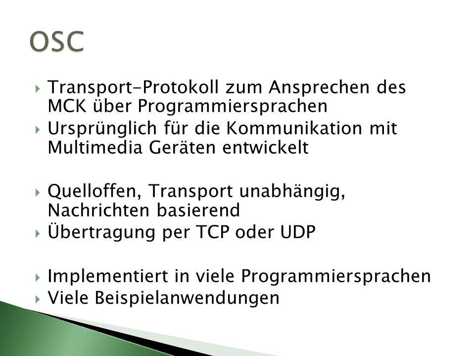Transport-Protokoll zum Ansprechen des MCK über Programmiersprachen Ursprünglich für die Kommunikation mit Multimedia Geräten entwickelt Quelloffen, Transport unabhängig, Nachrichten basierend Übertragung per TCP oder UDP Implementiert in viele Programmiersprachen Viele Beispielanwendungen