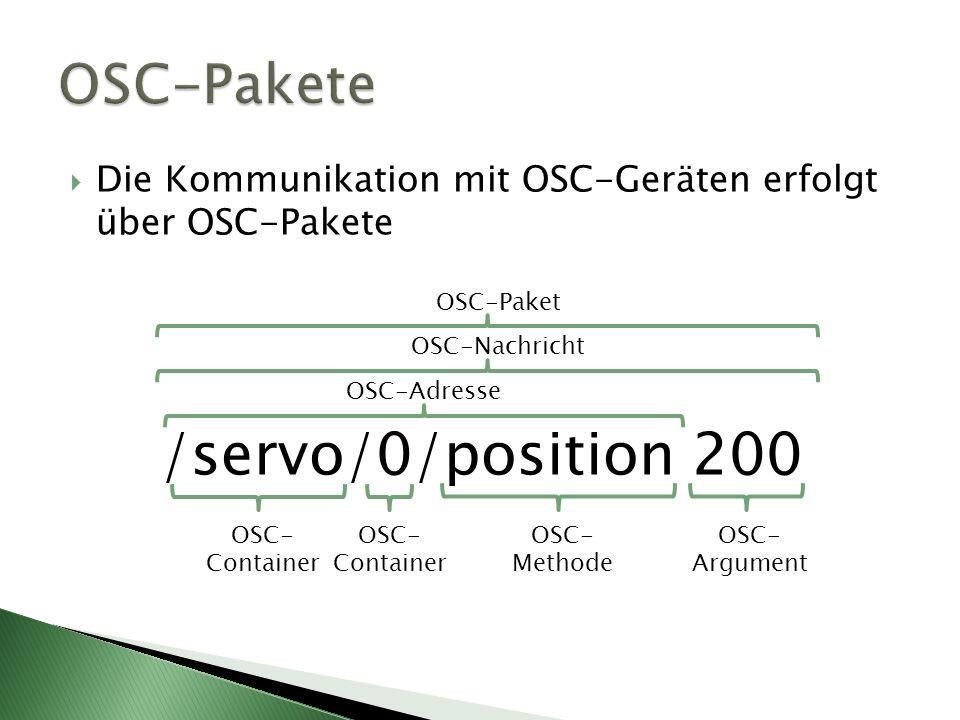 Die Kommunikation mit OSC-Geräten erfolgt über OSC-Pakete /servo/0/position 200 OSC- Container OSC- Methode OSC- Argument OSC-Adresse OSC-Nachricht OSC-Paket