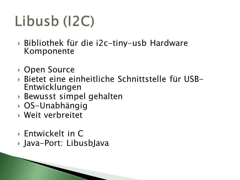 Bibliothek für die i2c-tiny-usb Hardware Komponente Open Source Bietet eine einheitliche Schnittstelle für USB- Entwicklungen Bewusst simpel gehalten OS-Unabhängig Weit verbreitet Entwickelt in C Java-Port: LibusbJava