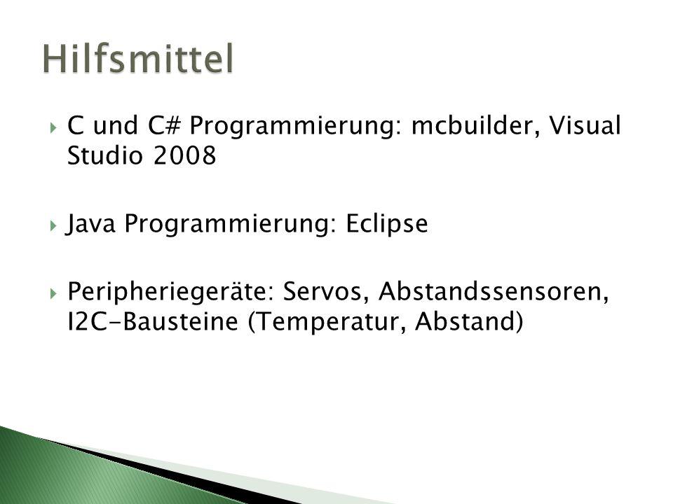 C und C# Programmierung: mcbuilder, Visual Studio 2008 Java Programmierung: Eclipse Peripheriegeräte: Servos, Abstandssensoren, I2C-Bausteine (Temperatur, Abstand)