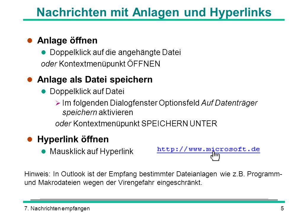 7. Nachrichten empfangen5 Nachrichten mit Anlagen und Hyperlinks l Anlage öffnen l Doppelklick auf die angehängte Datei oder Kontextmenüpunkt ÖFFNEN l