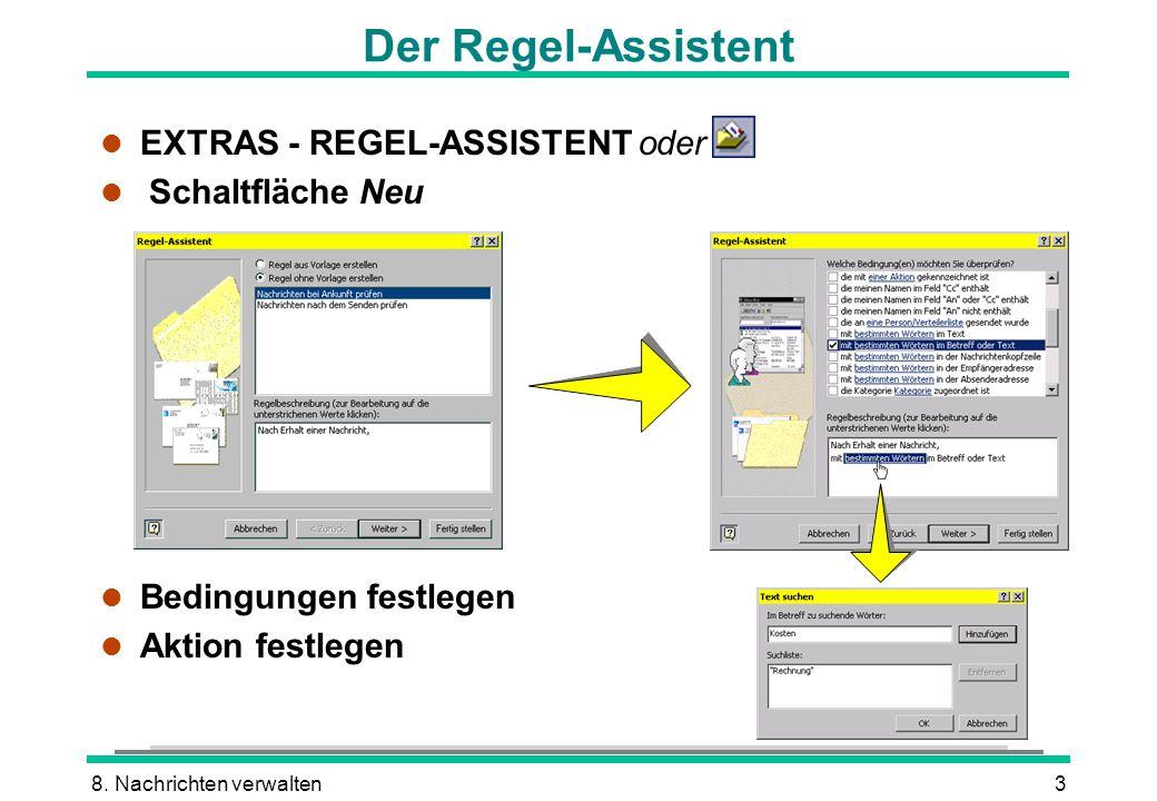 8. Nachrichten verwalten3 Der Regel-Assistent l EXTRAS - REGEL-ASSISTENT oder l Schaltfläche Neu l Bedingungen festlegen l Aktion festlegen