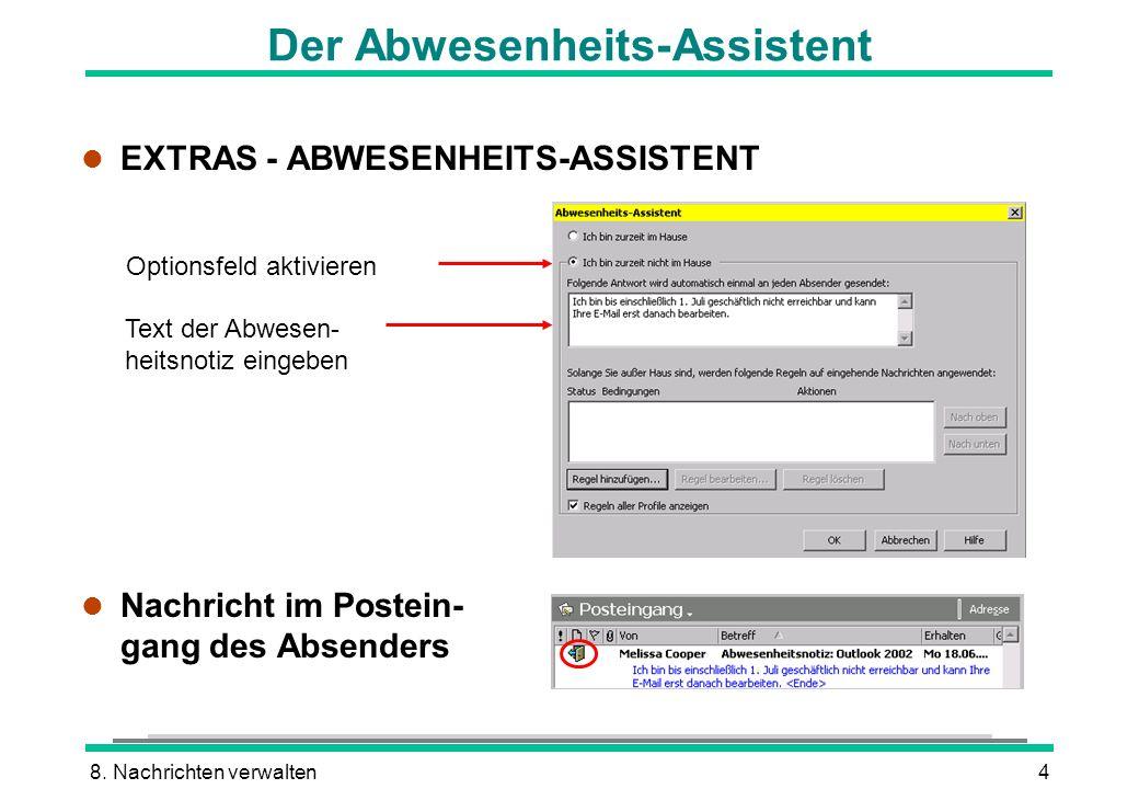 8. Nachrichten verwalten4 Der Abwesenheits-Assistent l EXTRAS - ABWESENHEITS-ASSISTENT l Nachricht im Postein- gang des Absenders Optionsfeld aktivier