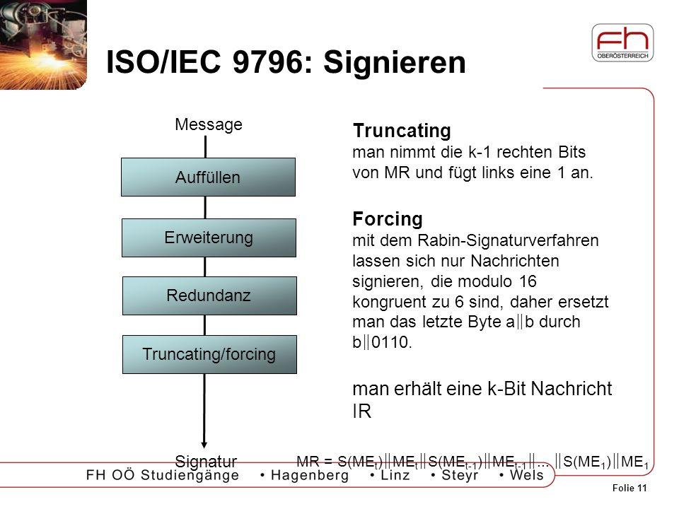 Folie 11 ISO/IEC 9796: Signieren Truncating man nimmt die k-1 rechten Bits von MR und fügt links eine 1 an. Forcing mit dem Rabin-Signaturverfahren la