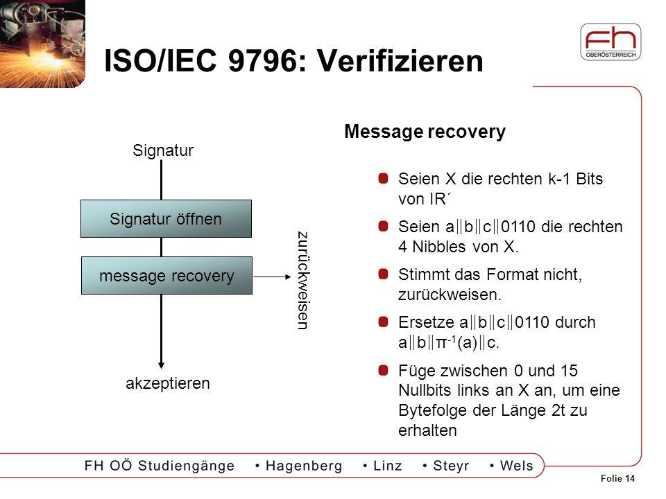 Folie 14 ISO/IEC 9796: Verifizieren Signatur öffnen message recovery Signatur akzeptieren zurückweisen Message recovery Seien X die rechten k-1 Bits v