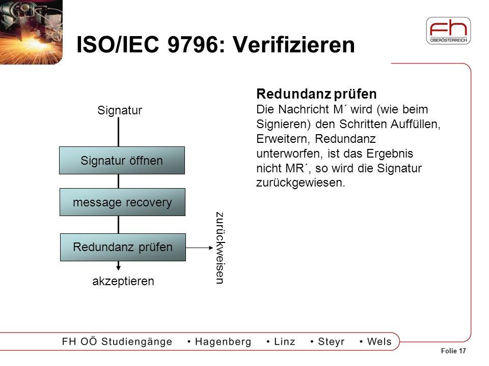Folie 17 ISO/IEC 9796: Verifizieren Redundanz prüfen Die Nachricht M´ wird (wie beim Signieren) den Schritten Auffüllen, Erweitern, Redundanz unterwor