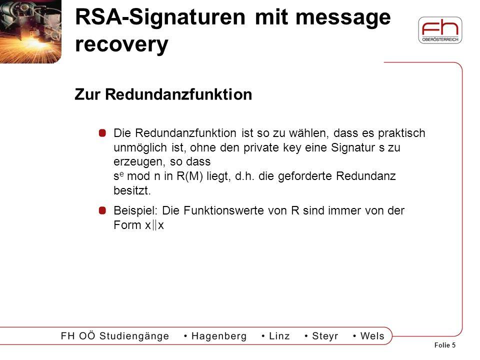 Folie 5 RSA-Signaturen mit message recovery Zur Redundanzfunktion Die Redundanzfunktion ist so zu wählen, dass es praktisch unmöglich ist, ohne den pr