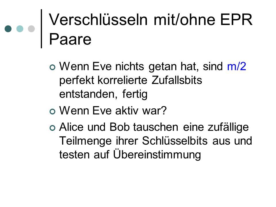 Verschlüsseln mit/ohne EPR Paare Wenn Eve nichts getan hat, sind m/2 perfekt korrelierte Zufallsbits entstanden, fertig Wenn Eve aktiv war? Alice und