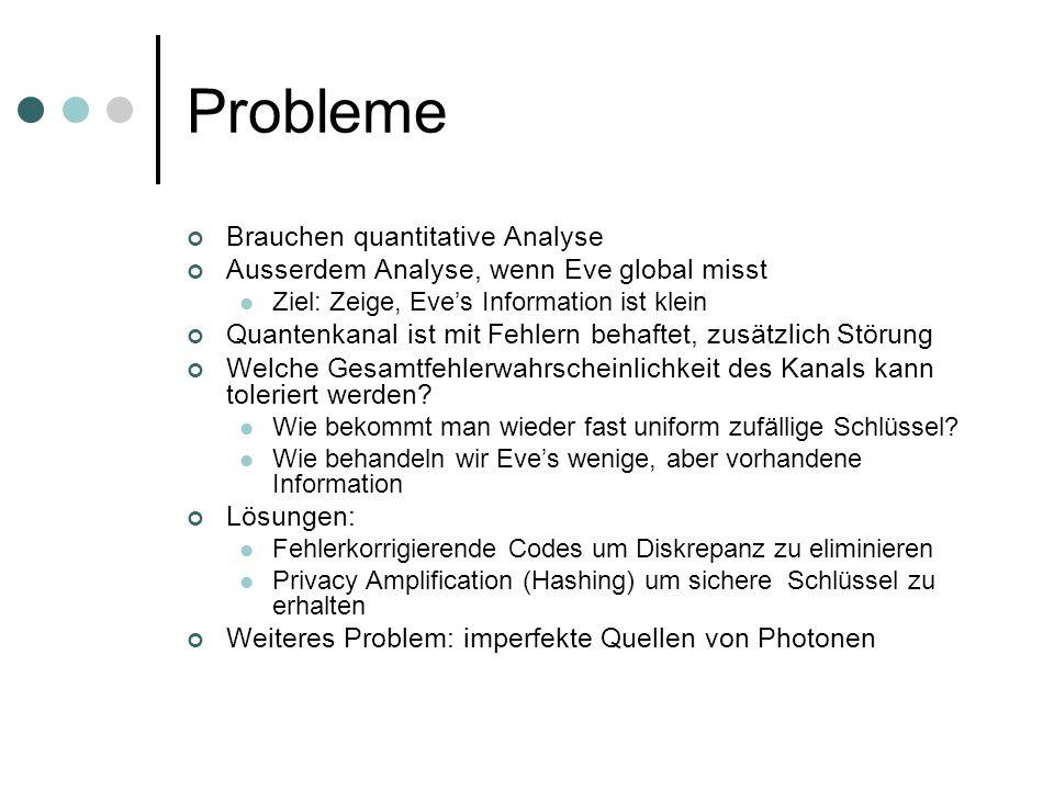 Probleme Brauchen quantitative Analyse Ausserdem Analyse, wenn Eve global misst Ziel: Zeige, Eves Information ist klein Quantenkanal ist mit Fehlern b