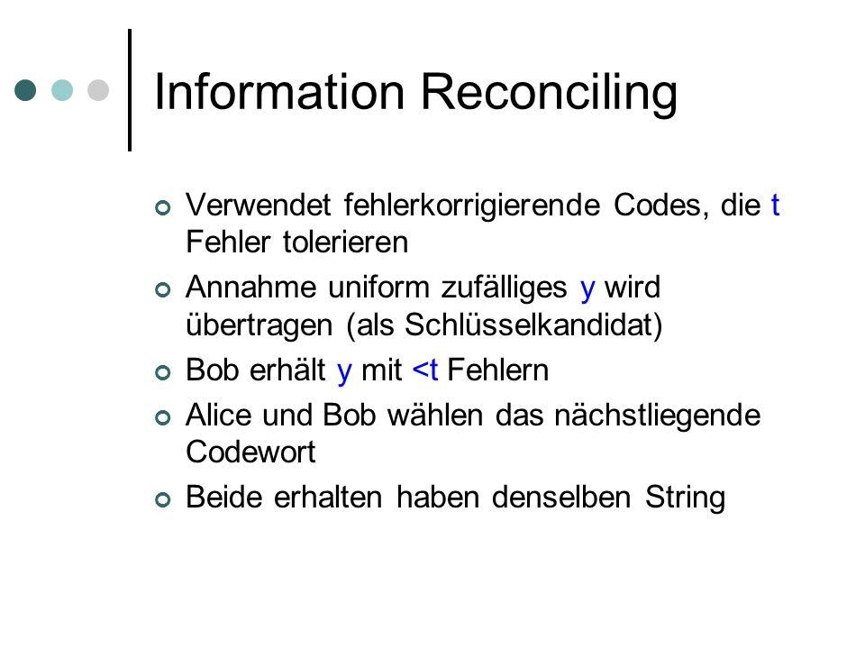 Information Reconciling Verwendet fehlerkorrigierende Codes, die t Fehler tolerieren Annahme uniform zufälliges y wird übertragen (als Schlüsselkandid
