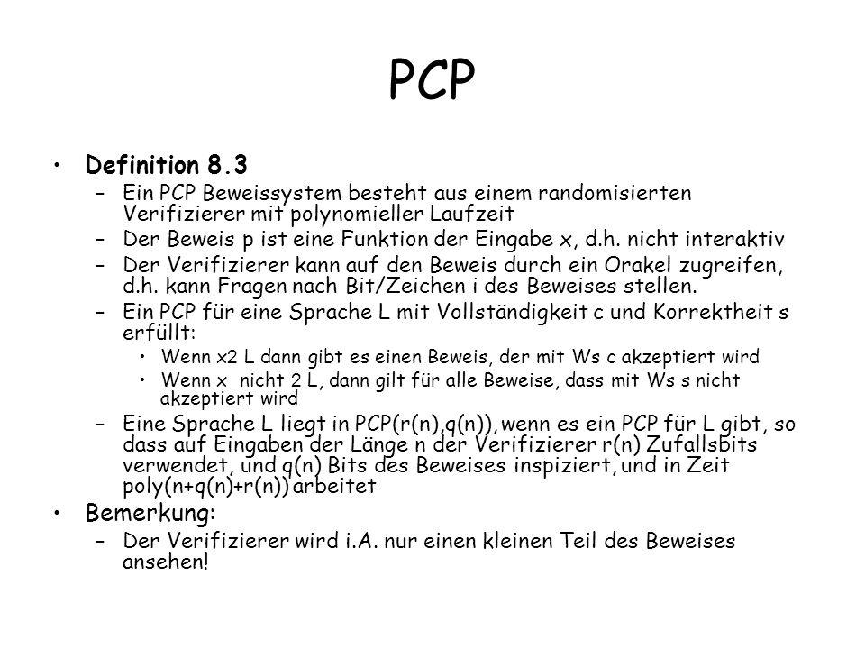 PCP Definition 8.3 –Ein PCP Beweissystem besteht aus einem randomisierten Verifizierer mit polynomieller Laufzeit –Der Beweis p ist eine Funktion der Eingabe x, d.h.