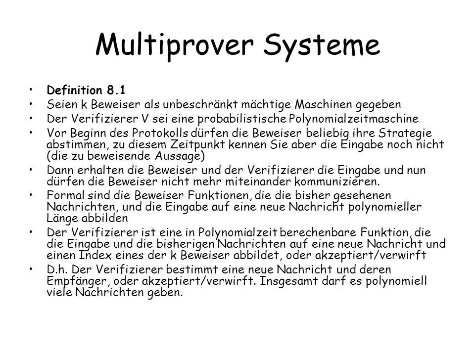 Beweis Wenn x 2 L, dann können P 1,P 2 einfach wie der PCP-Beweis antworten und der Verifizierer wird mit Ws.