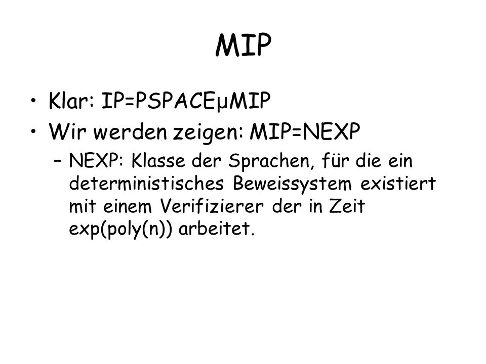 Beispiele PCP(poly(n),0): Klasse aller Sprachen, die durch randomisierte Algorithmen entschieden werden können PCP(0, poly(n)) = NP PCP(0, exp(poly(n))) = NEXP PCP(O(1),O(1)) = P PCP(log log n, O(1)) = P PCP(O(log n), poly(n)) = NP PCP(poly(n), poly(n)) = NEXP