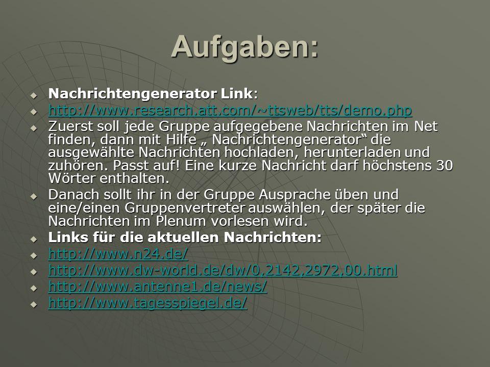 Gruppe Gruppe Politik-Nachrichten Politik-Nachrichten Gruppe Gruppe Sport- Nachrichten Sport- Nachrichten Gruppe Gruppe Wetter-Nachrichten Wetter-Nachrichten Gruppe Gruppe Wirtschaft- Nachrichten Wirtschaft- Nachrichten Gruppe Gruppe Kultur – Nachrichten Kultur – Nachrichten Gruppe Gruppe - Wissen - Wissen Nachrichtenwörterbuch: http://www.woerterbuch.info/?query=Nachrichten&s=dict Nachrichtenwörterbuch: http://www.woerterbuch.info/?query=Nachrichten&s=dict http://www.woerterbuch.info/?query=Nachrichten&s=dict AUFGABEN