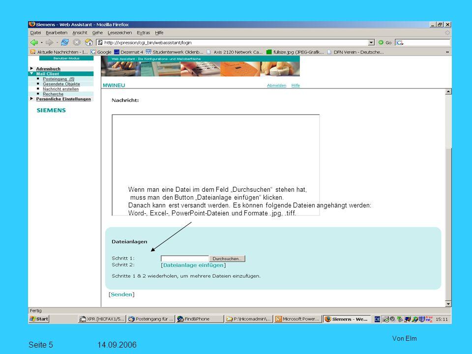 Seite 5 14.09.2006 Von Elm Wenn man eine Datei im dem Feld Durchsuchen stehen hat, muss man den Button Dateianlage einfügen klicken. Danach kann erst
