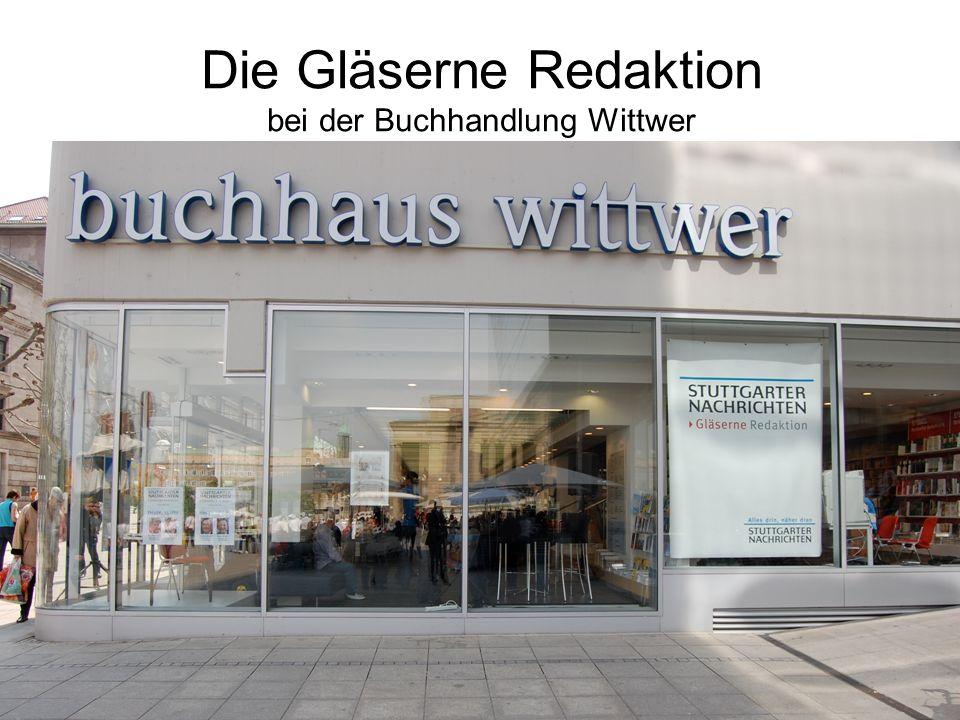 Die Gläserne Redaktion bei der Buchhandlung Wittwer Die Partner (Stuttgarter Nachrichten, Buchhandlung Wittwer, Buchwerbung der Neun, diverse Verlage) Ziele für BH Wittwer Regionale Marke als Platzhirsch und Traditionsbuchhandlung stärken.