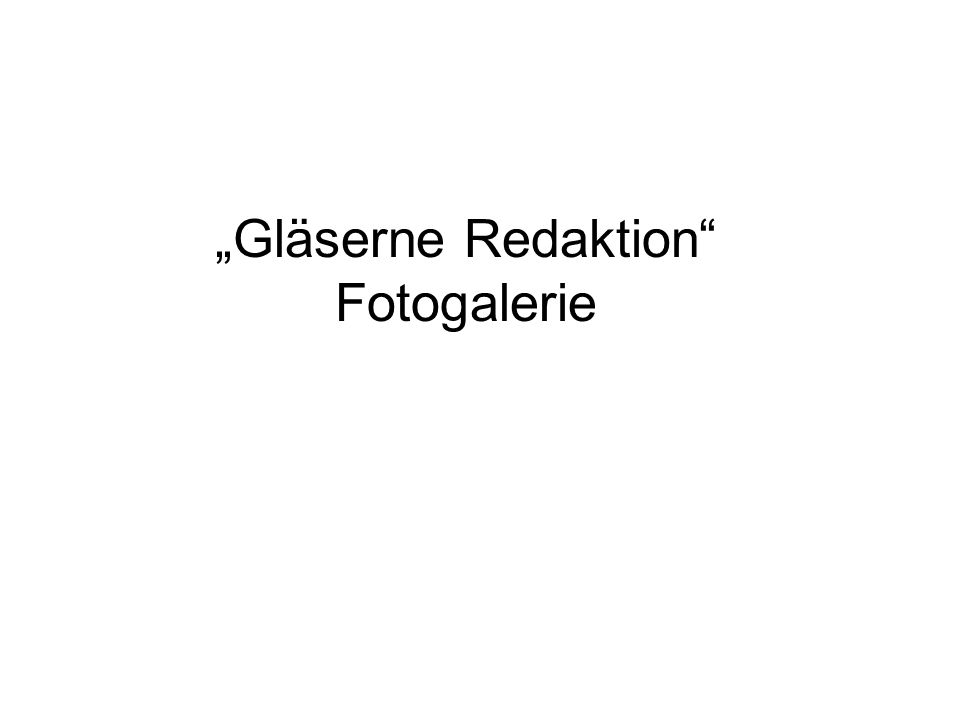 Gläserne Redaktion Fotogalerie