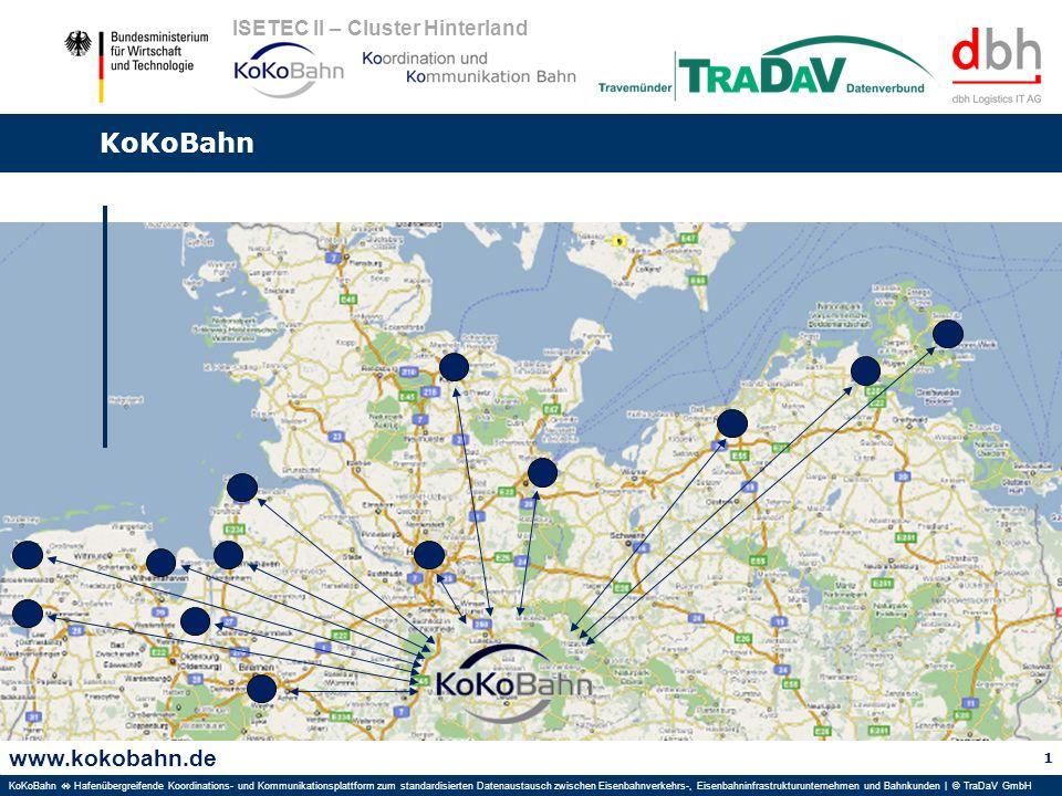 www.kokobahn.de KoKoBahn Hafenübergreifende Koordinations- und Kommunikationsplattform zum standardisierten Datenaustausch zwischen Eisenbahnverkehrs-, Eisenbahninfrastrukturunternehmen und Bahnkunden | © TraDaV GmbH ISETEC II – Cluster Hinterland KoKoBahn 1